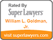 Rated By Super Lawyer William L. Goldman Jr.| SuperLawyer.com